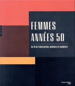 Catalogue d'exposition Femmes années 50 - Au fil de l'abstraction, peinture et sculpture