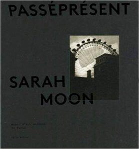 Catalogue de l'exposition Sarah Moon. PasséPrésent